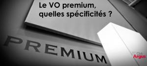 Le VO Premium : quelles spécificités ?